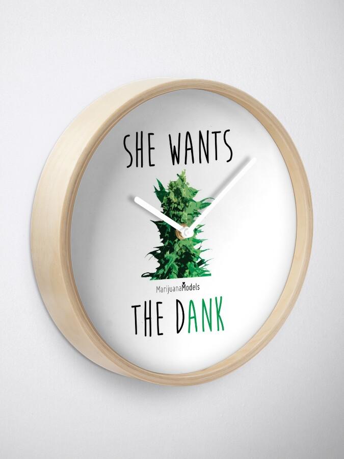 Alternate view of SHE WANTS THE Dank Clock