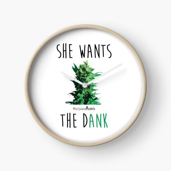 SHE WANTS THE Dank Clock