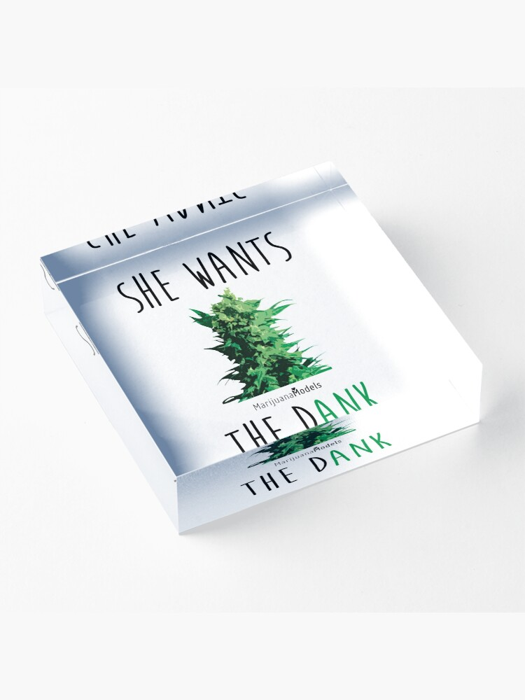 Alternate view of SHE WANTS THE Dank Acrylic Block