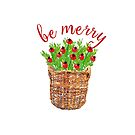 Be Merry Christmas Basket with Greenery & Red Berries by Ann Drake