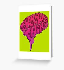 I KNOW THINGS Greeting Card