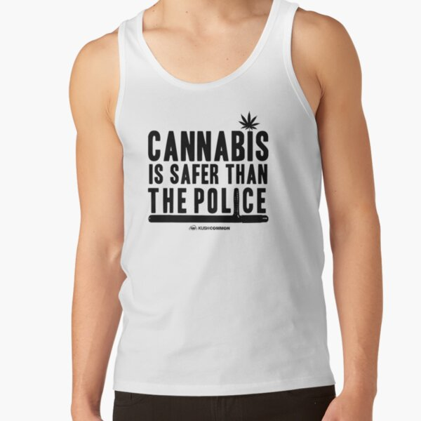 Cannabis is Safer than the Police Tank Top
