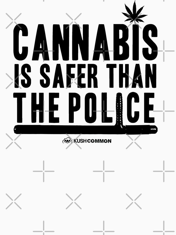Cannabis is Safer than the Police by kushcommon