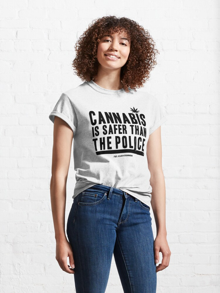 Alternate view of Cannabis is Safer than the Police Classic T-Shirt