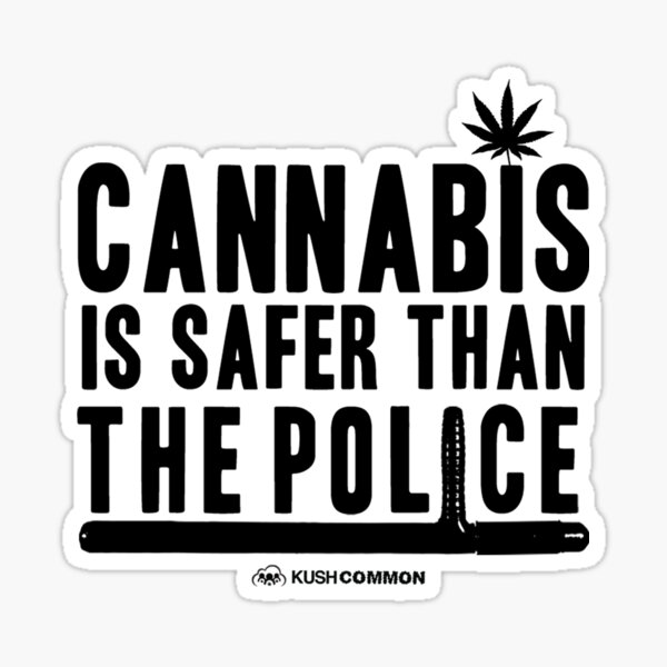 Cannabis is Safer than the Police Sticker