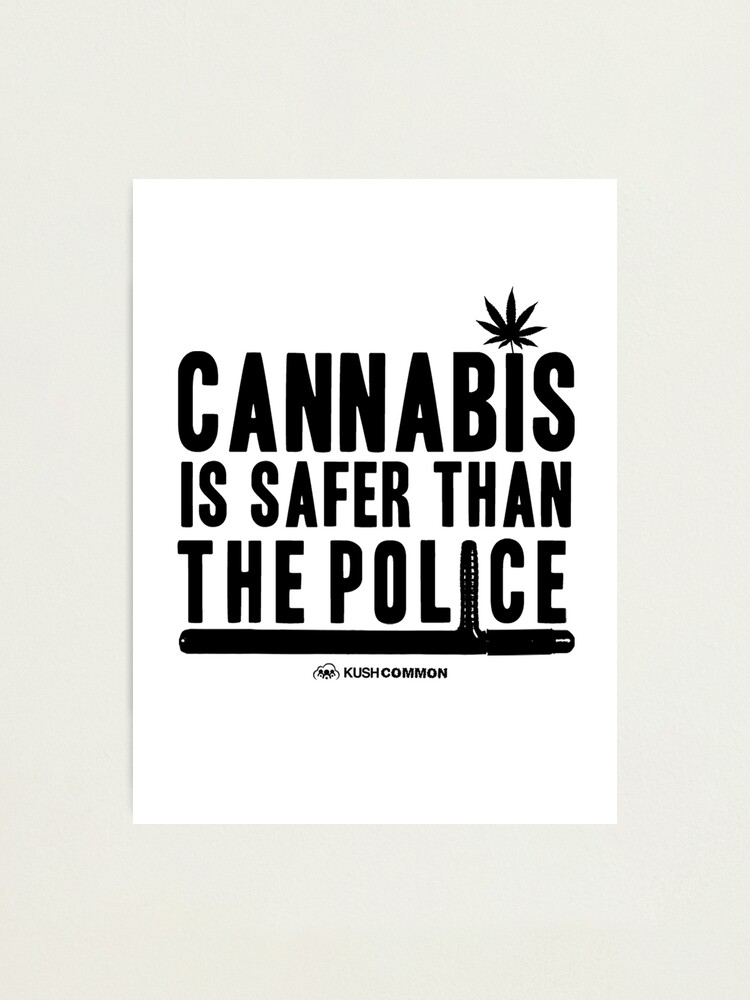 Alternate view of Cannabis is Safer than the Police Photographic Print