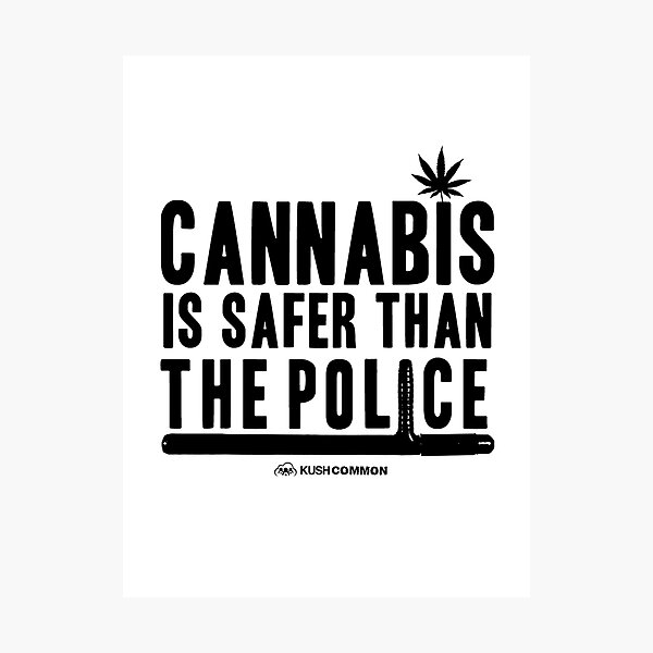Cannabis is Safer than the Police Photographic Print