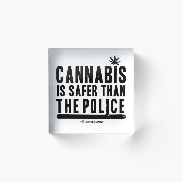 Cannabis is Safer than the Police Acrylic Block