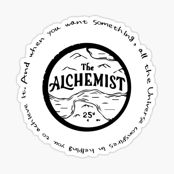 """The Alchemist - """"And when you want something, all the universe considers in helping you to achieve it"""". Sticker"""