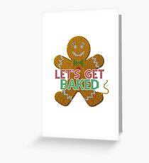 Let's Get Baked Gingerbread Man ugly christmas funny Greeting Card