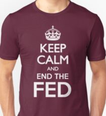 KEEP CALM END THE FED Unisex T-Shirt