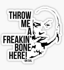 Dr Evil - Throw Me A Freakin Bone Here Sticker