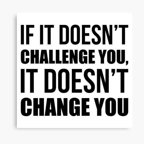 If It Doesn't Challenge You It Doesn't Change You - Gym Quote Canvas Print