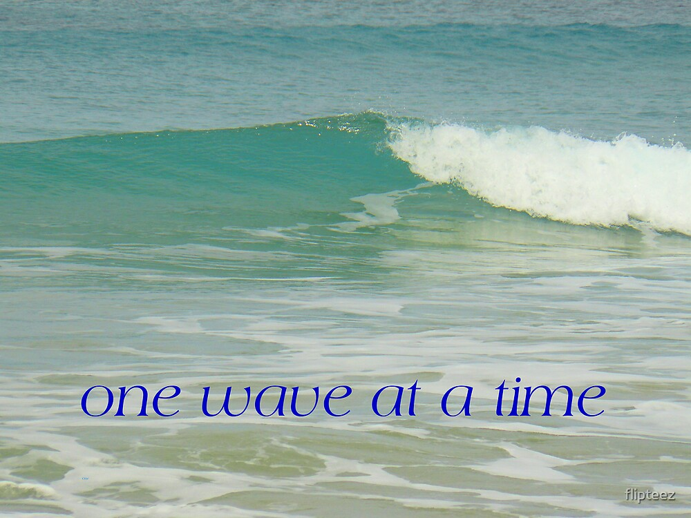 One wave at a time by flipteez