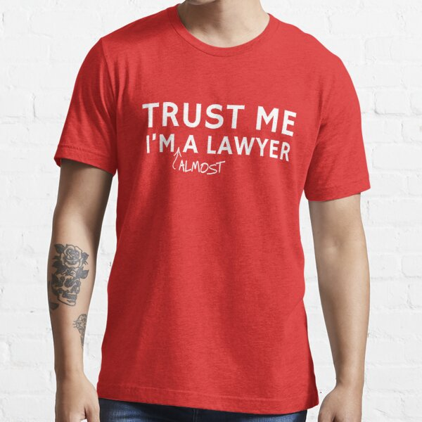 Trust Me I'm Almost A Lawyer Essential T-Shirt