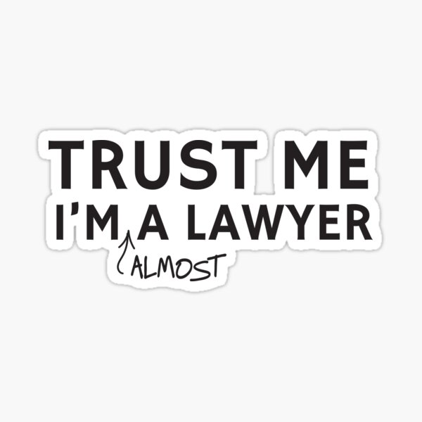 Trust Me I'm Almost A Lawyer Sticker