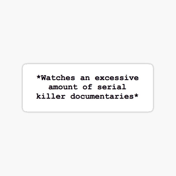 Serial Killer Documentaries Sticker