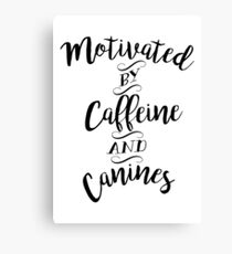 Motivated by Caffeine and Canines - For Coffee and Dog Lovers Canvas Print