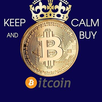 Keep Calm and BUY BITCOIN by djhypnotixx