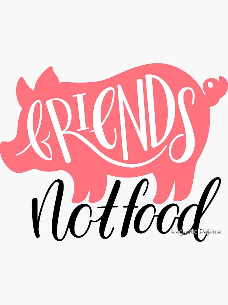 """""""Friends Not Food"""" Vegetarian Vegan Pig by MagneticMama"""