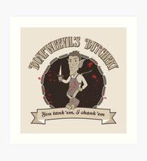 Boneweevil's Butchery - You tank 'em, I shank 'em Art Print