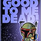 """MOVIE QUOTE """"BADASS BOUNTY HUNTER"""" Pooterbelly by Pat McNeely"""