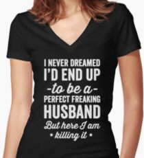I never dreamed I'd end up to be a perfect freaking husband but here I am killing it  - husband gift Women's Fitted V-Neck T-Shirt