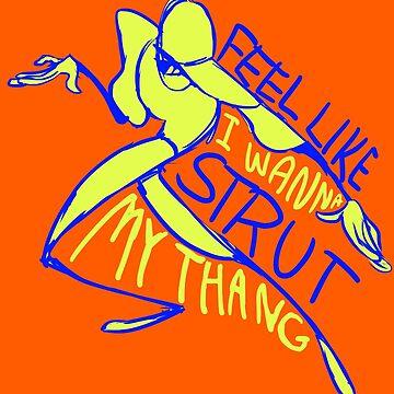 Feel Like I Wanna Strut My Thang by RadioactiveSoda