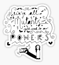 We're all mutants just used to our powers Sticker