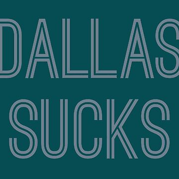 Dallas Sucks - Green/Silver (Philadelphia) by caknuck