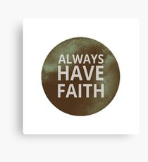 Always Have Faith - Inspirational Quote Typography Canvas Print