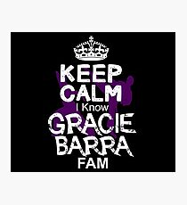 Keep Calm I Know Gracie Barra Fam Photographic Print
