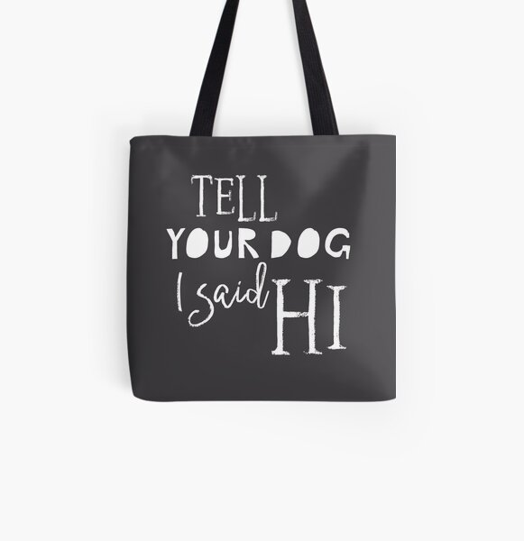 Tell Your Dog I Said Hi - White text on dark background All Over Print Tote Bag