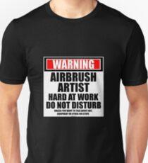 Warning Airbrush Artist Hard At Work Do Not Disturb Unisex T-Shirt