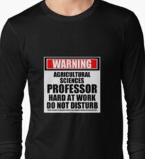 Warning Agricultural Sciences Professor Hard At Work Do Not Disturb T-Shirt
