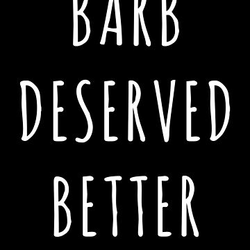 Barb Deserved Better Stranger Things Quote by trndsttrz