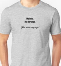 My Body.  My piercings.  You were saying? (for light colors & stickers) T-Shirt