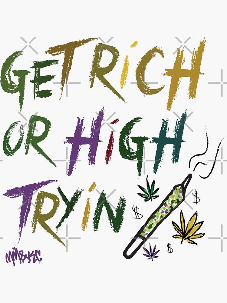 GET RICH OR HIGH TRYIN by kushcommon