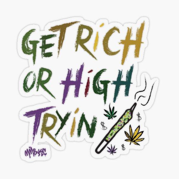 GET RICH OR HIGH TRYIN Transparent Sticker