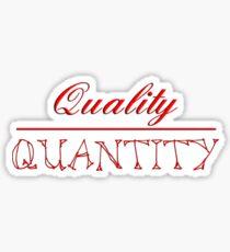 Quality (over) Quantity  Sticker