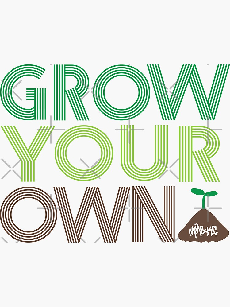 Grow Your Own by kushcommon