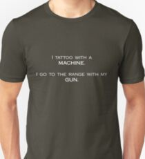 I tattoo with a machine. I go to the range with my gun. T-Shirt