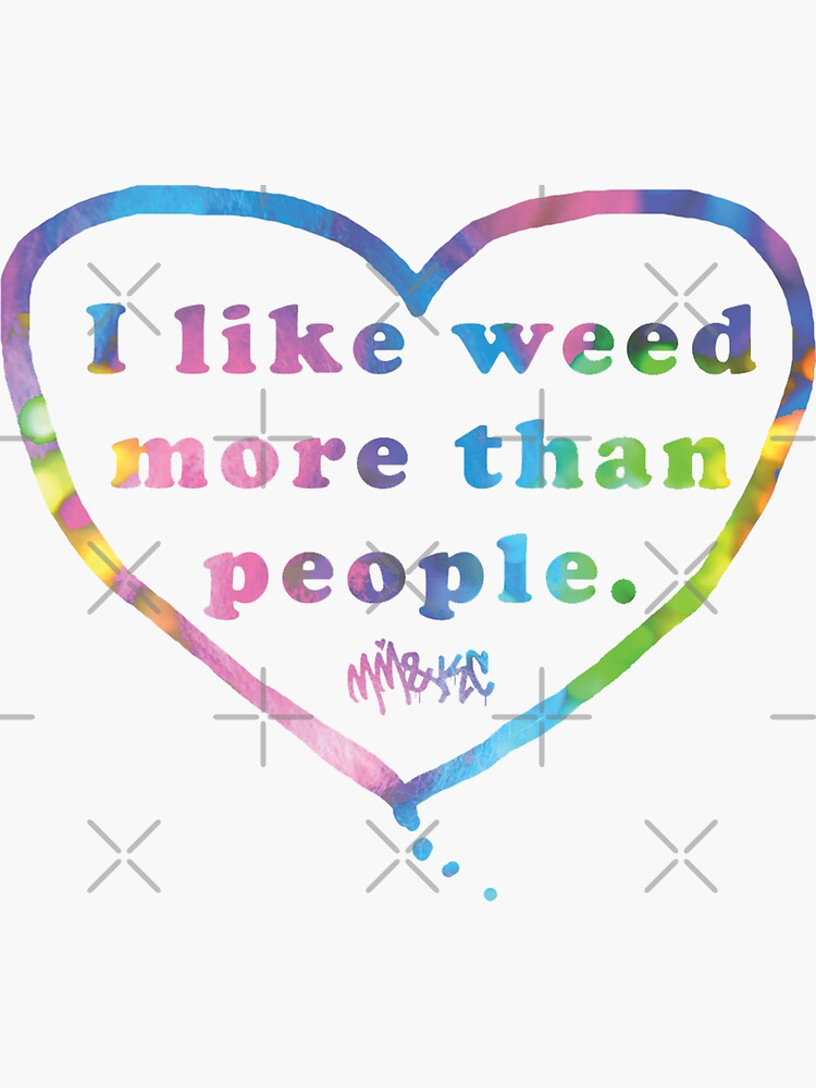 I Like Weeed More than People by kushcommon
