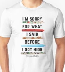 I'm Sorry For What I Said Before I Got High Unisex T-Shirt