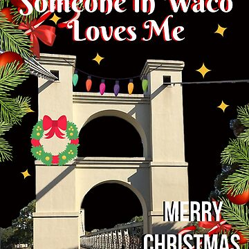 Someone in Waco Loves Me by mptaylor