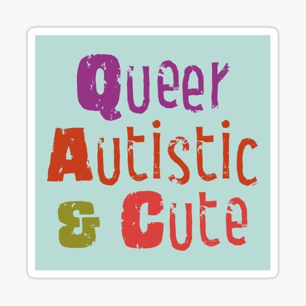 Queer Autistic & Cute Sticker