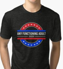 Any Functioning Adult 2020 Tri-blend T-Shirt