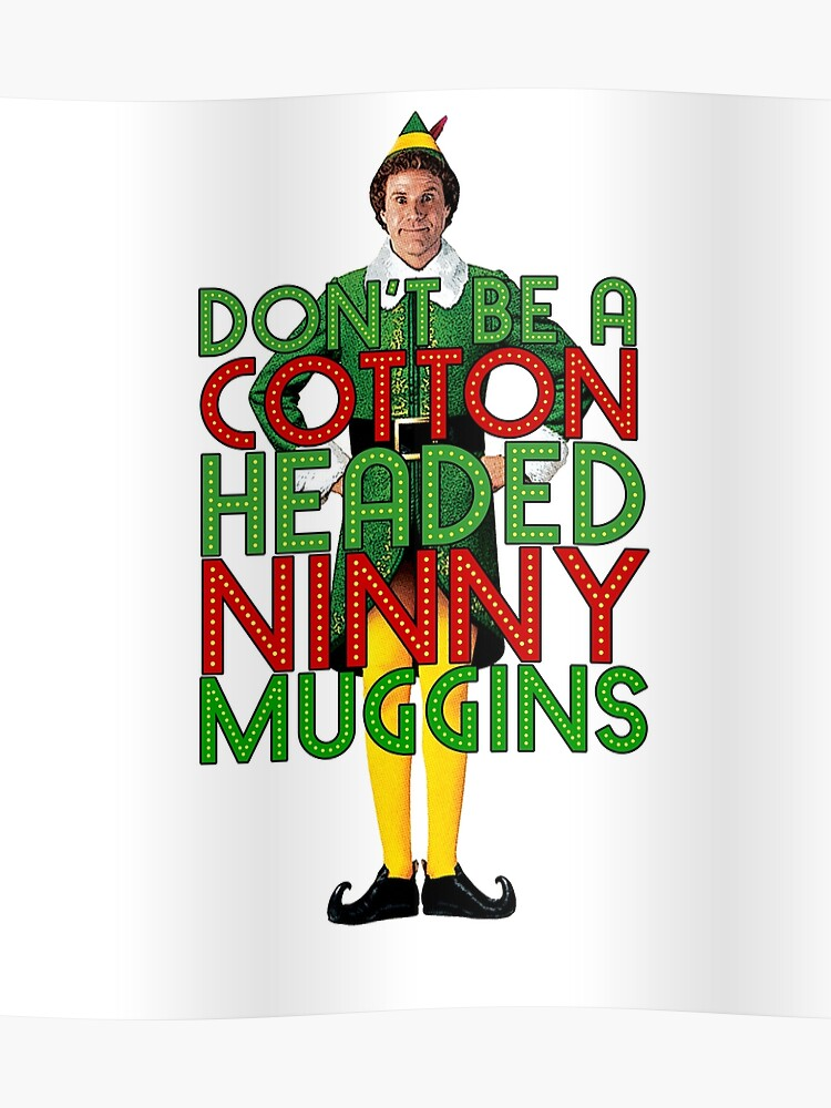 Will Ferrell Christmas Movie.Don T Be A Cotton Headed Ninny Muggins Elf Christmas Movie Buddy Will Ferrell Funny Poster