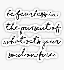 Be fearless in the pursuit of what sets you soul on fire Sticker