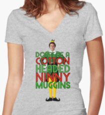 DON'T BE A COTTON HEADED NINNY MUGGINS Elf Christmas Movie Buddy Will Ferrell Funny Women's Fitted V-Neck T-Shirt